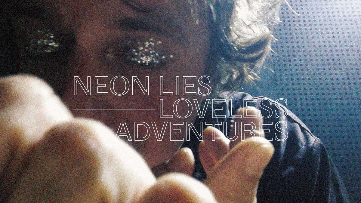 neon lies - loveless adventures - 2020